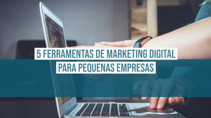 5 ferramentas de Marketing Digital para Pequenas Empresas