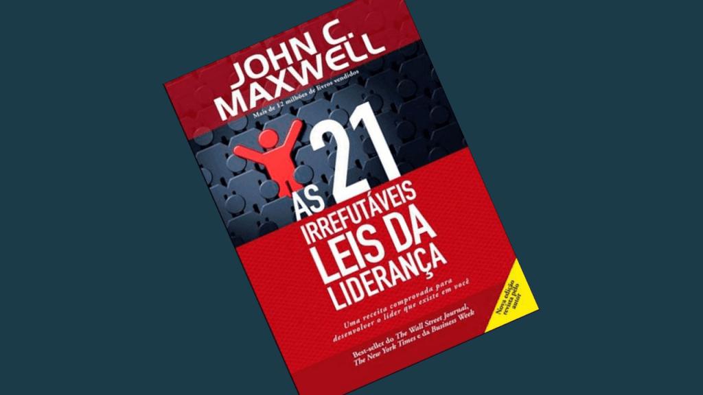 André Lobo - Livro Abril 2018 - As 21 irrefutáveis leis da liderança - John C. MaxWell
